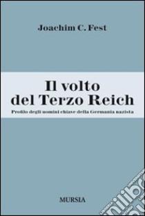 Il volto del Terzo Reich. Profilo degli uomini chiave della Germania nazista libro di Fest Joachim C.