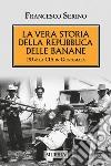 La vera storia della Repubblica delle banane. 1954: la CIA in Guatemala libro