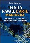Tecnica navale e arte marinaresca. Per il biennio degli Ist. tecnici nautici e per il corso operatori del mare degli Ist. professionali per le attività marinare libro