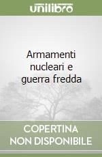 Armamenti nucleari e guerra fredda libro di Delmas C.
