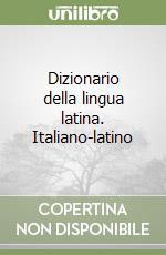Dizionario della lingua latina. Italiano-latino libro di Gaffiot F.; Liotta G.; Rossi L.