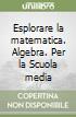 Esplorare la matematica. Algebra. Per la Scuola media libro