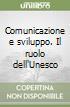 Comunicazione e sviluppo. Il ruolo dell'Unesco libro