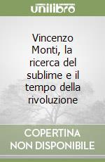 Vincenzo Monti, la ricerca del sublime e il tempo della rivoluzione libro di Mineo Nicolò