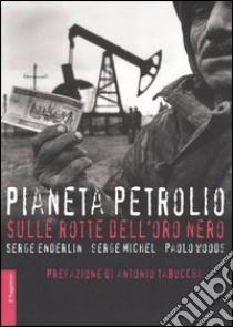 Pianeta petrolio, Sulla rotta dell'oro nero libro di Serge Enderlin, Serge Michel, Paolo Woods