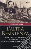 L'altra Resistenza. Servizi segreti, partigiani e guerra di liberazione nel racconto di un protagonista libro