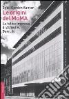 Le origini del MoMA. La fortunata impresa di Alfred H. Barr, Jr. libro