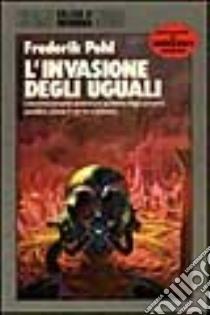 L'invasione degli uguali libro di Pohl Frederik