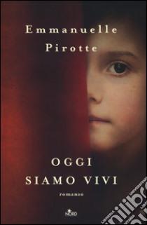 Oggi siamo vivi libro di Pirotte Emmanuelle