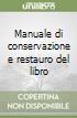 Manuale di conservazione e restauro del libro libro