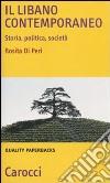 Il Libano contemporaneo. Storia, politica, società libro