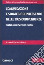 Comunicazione e strategie di intervento nelle tossicodipendenze libro