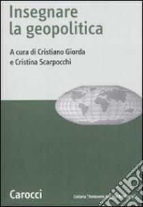 Insegnare la geopolitica libro di Giorda C. (cur.); Scarpocchi C. (cur.)