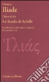 Iliade. Libro XVIII. Lo scudo di Achille. Testo greco a fronte libro