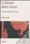Il Silenzio delle sirene. La matematica greca antica libro