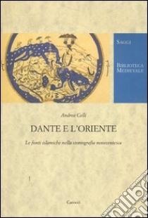 Dante e l'Oriente. Le fonti islamiche nella storiografia novecentesca libro di Celli Andrea