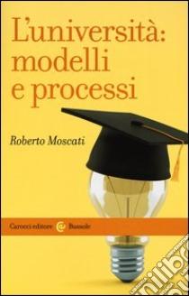 L'università: modelli e processi libro di Moscati Roberto