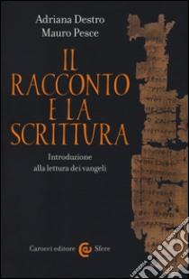 Il racconto e la scrittura. Introduzione alla lettura dei Vangeli libro di Destro Adriana; Pesce Mauro