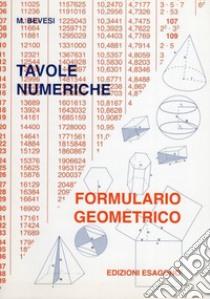 Tavole numeriche. Formulario geometrico. Per le Scuole libro di Bevesi M.