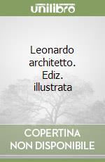 Leonardo architetto. Ediz. illustrata libro di Pedretti Carlo