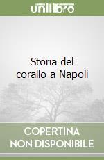 Storia del corallo a Napoli libro di Ascione Caterina