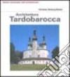 Architettura tardobarocca. Ediz. illustrata libro