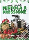 Cucinare bene con la pentola a pressione libro