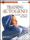 Training autogeno. Tecniche, sequenze ed esercizi libro
