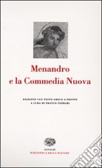 Menandro e la Commedia Nuova. Testo greco a fronte libro di Ferrari F. (cur.)