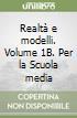 Realtà e modelli. Volume 1B. Per la Scuola media libro