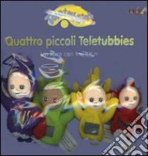 Quattro piccoli Teletubbies. Con gadget libro di Davenport Andrew
