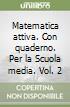 Matematica attiva. Per le Scuole media (2) libro