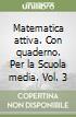 Matematica attiva set. Per la Scuola media (3) libro