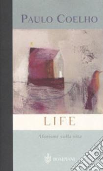 Life. Aforismi sulla vita libro di Coelho Paulo