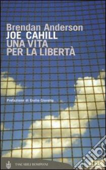 Joe Cahill. Una vita per la libertà libro di Anderson Brendan; Sinigaglia C. (cur.)