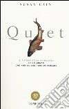 Quiet. Il potere degli introversi in un mondo che non sa smettere di parlare libro