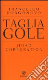 Tagliagole. Jihad Corporation libro