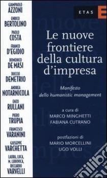 Le nuove frontiere della cultura d'impresa. Manifesto dello humanistic management libro di Minghetti Marco; Cutrano F. (cur.)