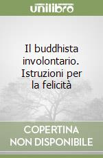 Il buddhista involontario. Istruzioni per la felicità libro di Kornfield Jack