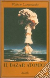 Il bazar atomico libro di Langewiesche William