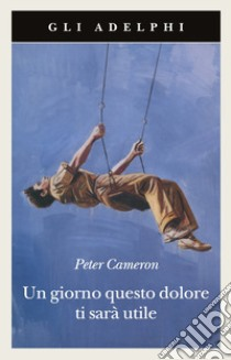 Un Giorno questo dolore ti sarà utile libro di Cameron Peter
