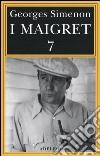 I Maigret: Il mio amico Maigret-Maigret va dal coroner-Maigret e la vecchia signora-L'amica della signora Maigret-Le memorie di Maigret. Vol. 7 libro