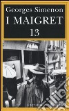 I Maigret: Maigret perde le staffe-Maigret e il fantasma-Maigret si difende-La pazienza di Maigret-Maigret e il caso Nahour. Vol. 13 libro