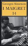 I Maigret: Il ladro di Maigret-Maigret a Vichy-Maigret è prudente-L'amico d'infanzia di Maigret-Maigret e l'omicida di Rue Popincourt. Vol. 14 libro
