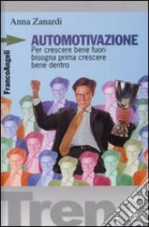 Automotivazione. Per crescere bene fuori bisogna prima crescere bene dentro libro di Vagni Claudio; Zanardi Anna