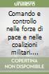 Comando e controllo nelle forze di pace e nelle coalizioni militari. Contributo alla riforma della Carta delle Nazioni Unite libro
