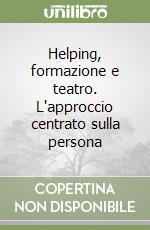Helping, formazione e teatro. L'approccio centrato sulla persona libro di Notarnicola Andrea; Berlino Maddalena
