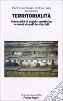 Territorialità. Necessità di regole e nuovi vissuti territoriali libro di Bertoncin M. (cur.); Pase A. (cur.)
