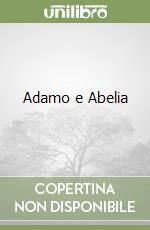 Adamo e Abelia libro di Nanetti Angela