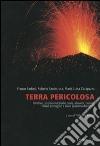 Terra pericolosa. Terremoti, eruzioni vulcaniche, frane, alluvioni, tsunami. Perché avvengono e come possiamo difenderci libro